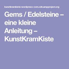 Gems / Edelsteine – eine kleine Anleitung – KunstKramKiste