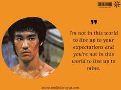 Bruce Lee Quotes: I'm not in this world to live up to your expectations.