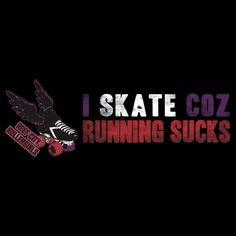 """I SKATE COZ RUNNING SUCKS"" True dat!"
