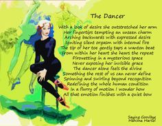 The Dancer The dancer alone feels the divine Something the rest of us can never define  Spinning and swirling beyond recognition Redefining the whole human condition In a flurry of motion I wonder how All that emotion finishes with a quiet bow