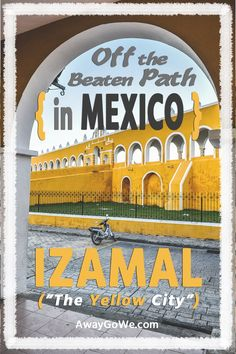 "Off the Beaten Path in Mexico: The ""Yellow City"" of Izamal in the heart of the Yucatan peninsula."
