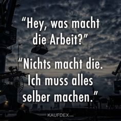 Hey, was macht die Arbeit? Work Quotes, Quotes To Live By, Fever Quotes, Eyes Quotes Soul, Funny Yearbook, Funny Note, Neuer Job, Funny Ads, Funny Humor