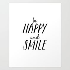 Be Happy and Smile https://society6.com/product/yves-saint-laurent-quote-typographic-print_print#1=45