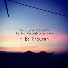 <3 No one knows how much i love Ed sheeran. I first heard his music when I was 11 and he's made me feel so special and his music always gives me a happy feeling.