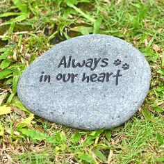@Overstock - Undividually Sand Blasted on Volcanic River Stone,  can be used as a sweet Memorial to a precious loved one passing.http://www.overstock.com/Worldstock-Fair-Trade/Always-In-Our-Heart-Pet-Memorial-Stone-Indonesia/6655150/product.html?CID=214117 $30.99