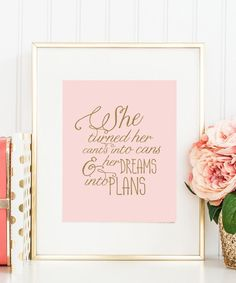 She turned her cant's into can's and her dreams into plans #print    http://bymaria.com/