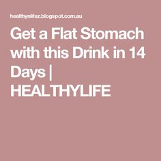 Get a Flat Stomach with this Drink in 14 Days   HEALTHYLIFE