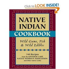 Native Indian Cookbook: Wild Game, Fish, and Wild Edibles. I am going to buy this.