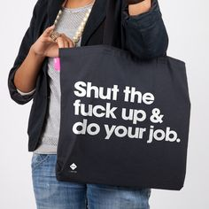 My sweetie just bought this for me. Note: Not in any way directed towards anyone I work with but does sum up my general feeling about the world at large quite well. Think I might make it my new grabbing-groceries-after-work bag.
