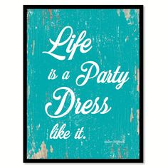 Life is a Party Dress like it Inspirational Quote Saying Gift Ideas Home Décor Wall Art