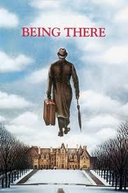 Being There (1979) - with  Peter Sellers as Chauncy Gardner - a must see movie