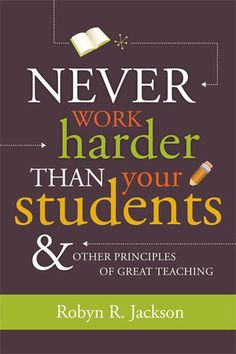 Never work harder than your students