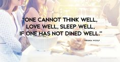 """""""One cannot think well, love well, sleep well, if one has not dined well. Jacque Pepin, Kitchen Quotes, Robert Louis, Virginia Woolf, Sleep Well, Quotations, Food And Drink, Wellness, Social Media"""