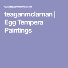 teaganmclarnan | Egg Tempera Paintings