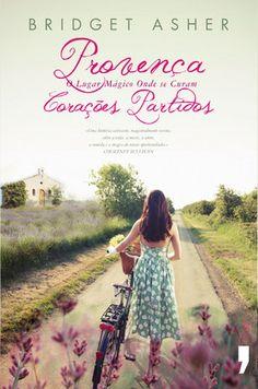 """""""Provença, o Lugar Mágico onde se Curam Corações Partidos"""", Bridget Asher"""