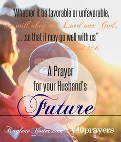 A prayer that your husband will obey God in his future daily walk. #40prayers