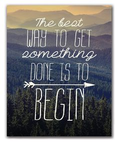 Love this 'The Best Way to Get Something Done Is to Begin' Art Print on #zulily! #zulilyfinds