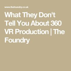 What They Don't Tell You About 360 VR Production | The Foundry