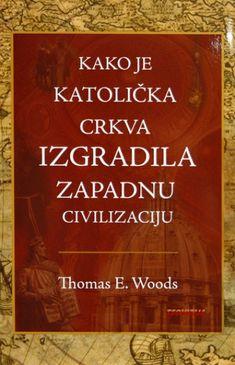 Kako je Katolička crkva izgradila zapadnu civilizaciju - Thomas E. Woods