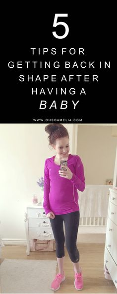 Here are my top 5 tips for getting back in shape after having a baby and how to shift that unwanted baby weight.