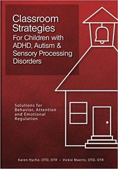 Classroom Strategies For Children with ADHD, Autism & Sensory Processing Disorders: Solutions for Behavior, Attention and Emotional Regulation: Karen Hyche OTD, Vickie Maertz OTR: 9781936128808: Amazon.com: Books