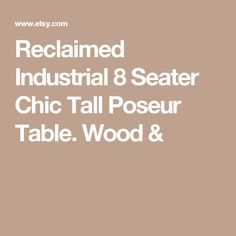 Reclaimed Industrial 8 Seater Chic Tall Poseur Table. Wood &