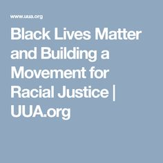 Black Lives Matter and Building a Movement for Racial Justice | UUA.org