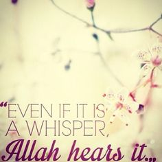 Even if it is a whisper, Allah hears it.
