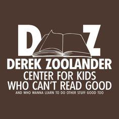 DEREK ZOOLANDER CENTER FOR KIDS WHO CAN'T READ GOOD FUNNY T-SHIRT(WHITE INK)
