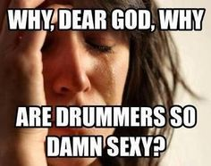 I got a thing for drummers. I don't know why tho......maybe because of this.....