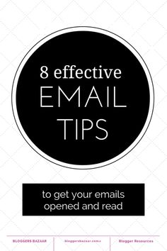 Bloggers Bazaar | 8 tips for making sure your emails are opened and read | http://www.bloggersbazaar.com.au #emailnewsletters #blogging