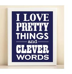 """Yup, that's me summed up. Navy """"Pretty Things & Clever Words"""" print poster. $15, via Etsy."""