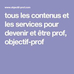 tous les contenus et les services pour devenir et être prof, objectif-prof Capes, French, Purpose, Cape Clothing, Cloaks, French Language, Mantles, Cape