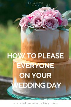 Wedding planning tips on making everyone happy on your wedding day. Luxury Wedding Cake, Wedding Cakes, Wedding Planning Tips, Wedding Tips, Pleasing Everyone, Rose Cake, Wedding Favours, On Your Wedding Day, How To Plan