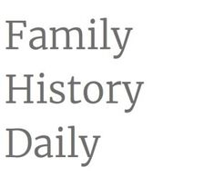 Family History Daily: a great resource - Organize Your Family History
