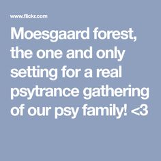 Moesgaard forest, the one and only setting for a real psytrance gathering of our psy family! One And Only, The One, Forest Party, Album, Woodland Party, Card Book