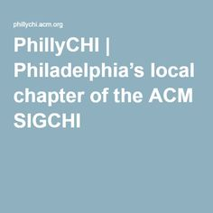 PhillyCHI | Philadelphia's local chapter of the ACM SIGCHI