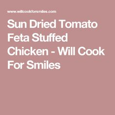 Sun Dried Tomato Feta Stuffed Chicken - Will Cook For Smiles