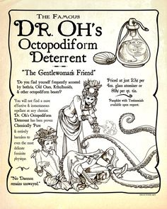 """Just because it's 1889 doesn't mean tentacles aren't a problem in your life. Preserve your feminine beauty and keep your daintiness intact with DR. OH'S OCTOPODIFORM DETERRENT. (Soon to be available at your local apothecary.)"" J~"