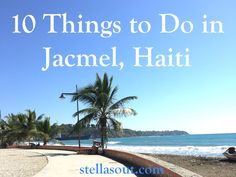 10 Things to Do in Jacmel, Haiti | Stella's Out…