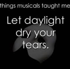 """Let daylight dry your tears"""