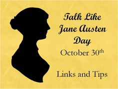 HAPPY TALK LIKE JANE AUSTEN DAY EVERYONE :)  -  (It's also the anniversary of the publication of Sense and Sensibility!)