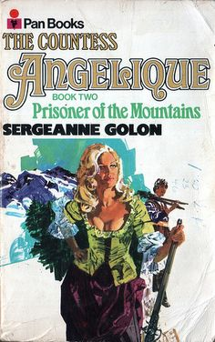 The Countess Angelique: Book Two - Prisoner of the Mountains by Sergeanne Golon. Pan 1971. Cover artist Renato Fratini