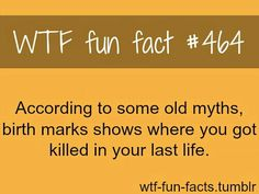 Birth marks show where you got killed in your last life according to old myths