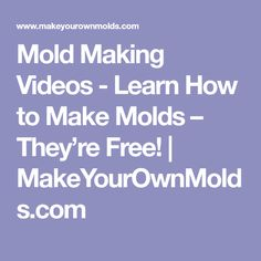 Mold Making Videos - Learn How to Make Molds – They're Free! | MakeYourOwnMolds.com