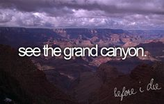 Lived here my whole freakin life and STILL have yet to see the damn Grand Canyon.