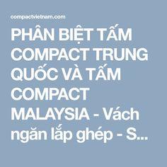 PHÂN BIỆT TẤM COMPACT TRUNG QUỐC VÀ TẤM COMPACT MALAYSIA - Vách ngăn lắp ghép - Sàn nâng kỹ thuậtVách ngăn lắp ghép – Sàn nâng kỹ thuật - 0911 113 411