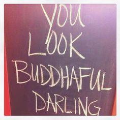 buddhaful  You look Beautiful/Buddahful darling!