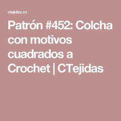 Patrón #452: Colcha con motivos cuadrados a Crochet | CTejidas