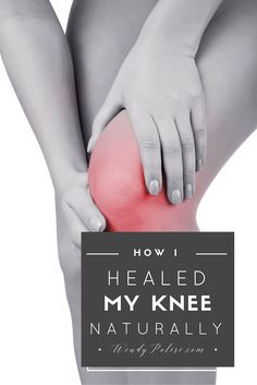 Knee Pain: How I Healed My Knee Naturally and Avoided Surgery...